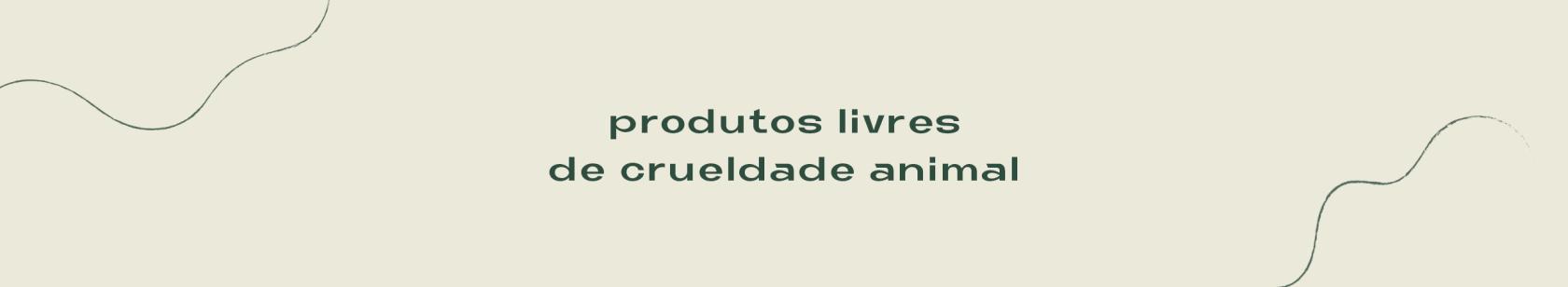 PRODUTOS CRUELTY FREE