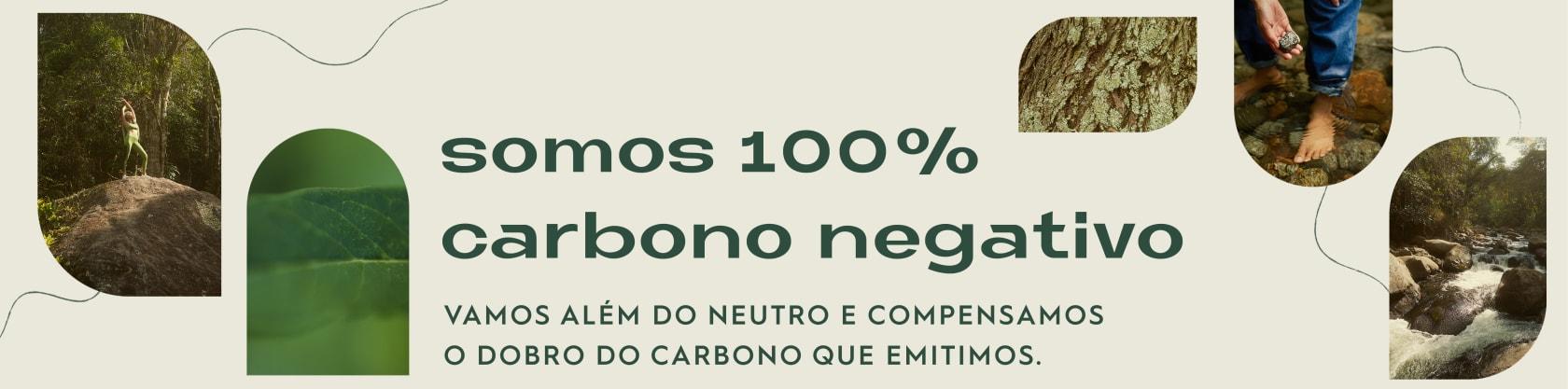 Somos 100% carbono negativo. Vamos além do neutro e compensamos o dobro do carbono que emitimos.